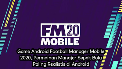 Game Android Football Manager Mobile 2020, Permainan Manajer Sepak Bola Paling Realistis di Android.jpg