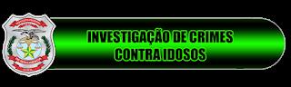 INVESTIGAÇÃO DE CRIMES CONTRA IDOSOS