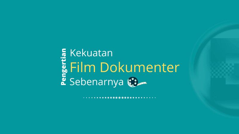 Pengertian Kekuatan Film Dokumenter Sebenarnya