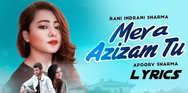 Mera Azizam Tu Lyrics - Rani Indrani Sharma & Apoorv Sharma    The Lyrics House