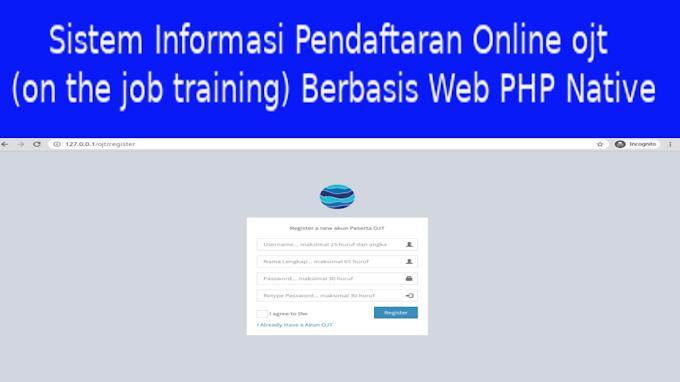 Sistem Informasi Pendaftaran Online OJT (on the job training) Berbasis Web PHP Native