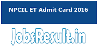 NPCIL ET Admit Card 2016
