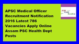 APSC Medical Officer Recruitment Notification 2016 Latest 786 Vacancies Apply Online Assam PSC Health Dept Posts