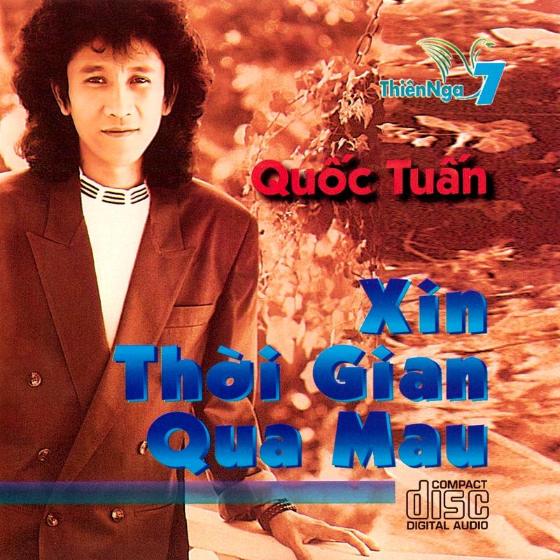 Thiên Nga CD007 - Quốc Tuấn - Xin Thời Gian Qua Mau (NRG)