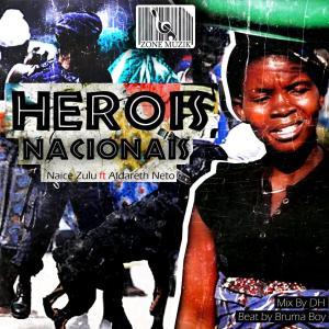 Naice Zulu – Heroi Nacional (feat. Aldareth Neto) 2019