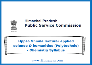 Hppsc Shimla lecturer applied science & humanities (Polytechnic) - Chemistry Syllabus