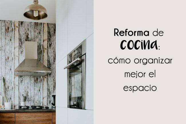 Reforma de cocina: cómo organizar mejor el espacio