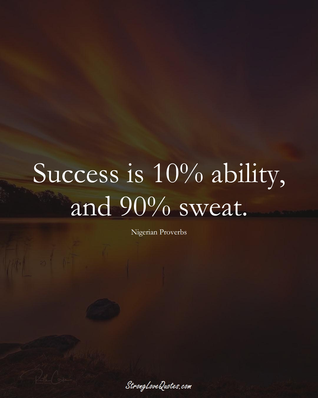 Success is 10% ability, and 90% sweat. (Nigerian Sayings);  #AfricanSayings