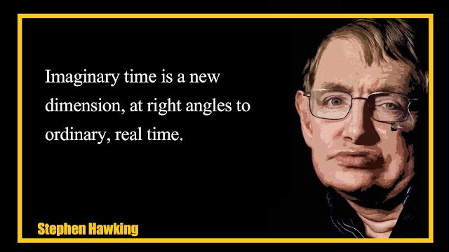 Imaginary time is a new dimension, at right angles to ordinary, real time  Stephen Hawking