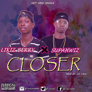music: Likiz Berry ft Supahwiz - Closer