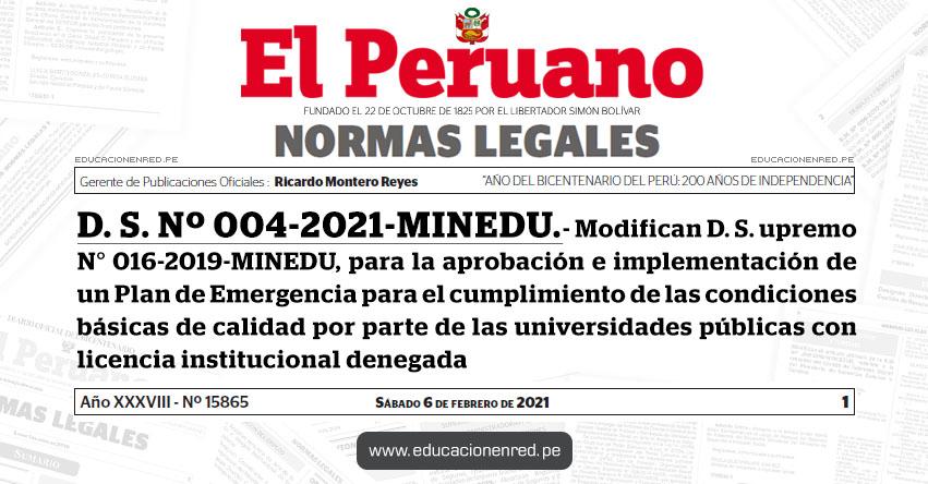 D. S. Nº 004-2021-MINEDU.- Modifican Decreto Supremo N° 016-2019-MINEDU, para la aprobación e implementación de un Plan de Emergencia para el cumplimiento de las condiciones básicas de calidad por parte de las universidades públicas con licencia institucional denegada