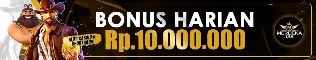 Bonus Harian Deposit Rp 10,000,000.-