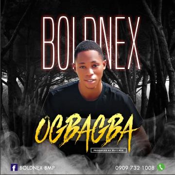 [Music] Ogbagba - Boldnex