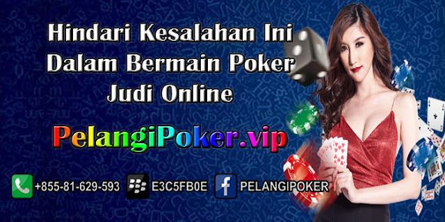 Hindari-Kesalahan-Ini-Dalam-Bermain-Poker-Judi-Online
