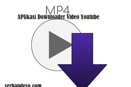 7+ Aplikasi Downloader Video Youtube Terbaik dan Termudah digunakan