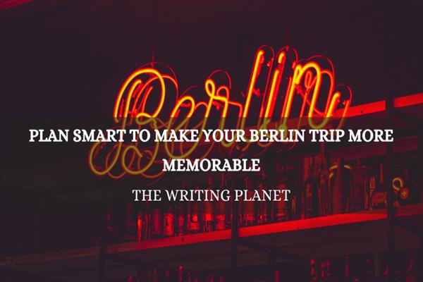 Plan Smart to Make Your Berlin Trip More Memorable