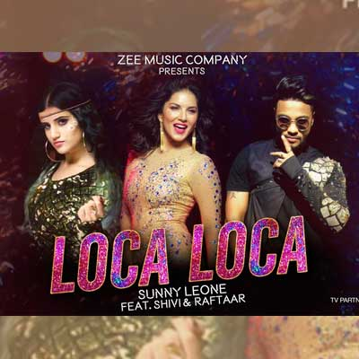 Loca Loca Song Lyrics by Sunny Leone, Raftaar, Shivi