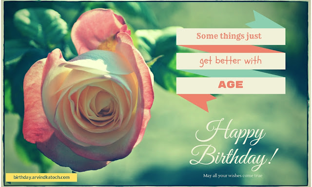 Happy Birtday, Birthday, Birthday Card, Better, age, wishes, come true, ROse Card,