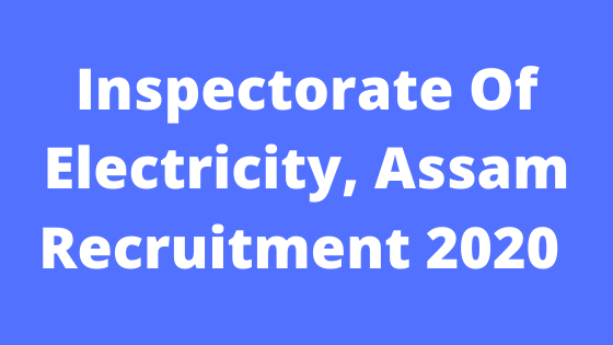 Inspectorate Of Electricity, Assam Recruitment 2020 Apply For Junior Assistant 2 Posts @assamgovtjob.com