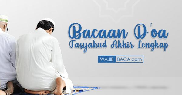 Bacaan Doa Tasyahud Akhir Lengkap Bahasa Arab dan Latin Serta Artinya