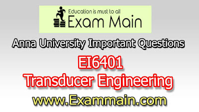 EI6401 Transducer Engineering  | Important  Questions | Question bank | Syllabus | Model and Previous Question papers | Download PDF