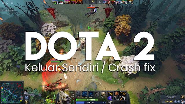 Jika DOTA 2 tiba-tiba keluar sendiri / crash, coba lakukan cara ini