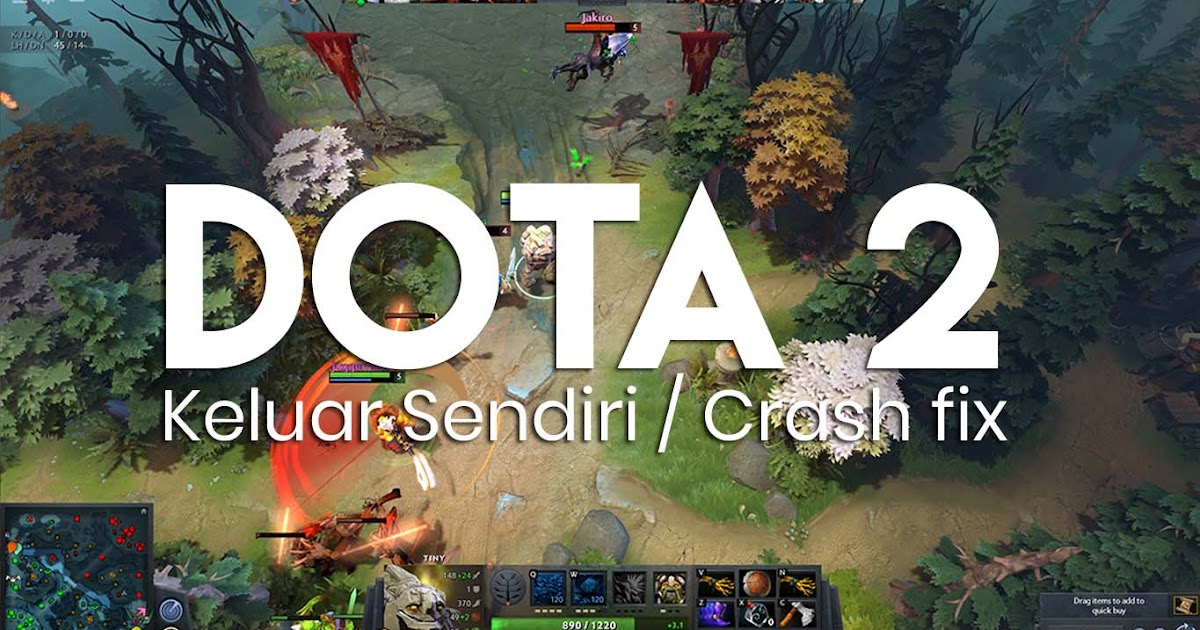 7 Cara Mengatasi Game DOTA 2 Sering Keluar Sendiri / Crash - Reza ...
