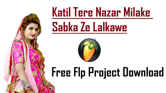 Katil Tere Nazar Milake Sabka Ze Lalkawe Free Flp Project Download
