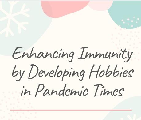 Enhancing Immunity by Developing Hobbies in Pandemic Times