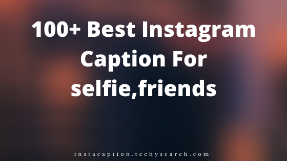 Best Instagram Caption for photos,selfie,friends,love,attitude:Instagram caption