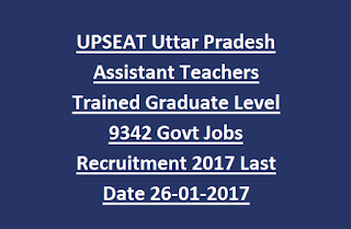 UPSEAT Uttar Pradesh Secondary Education Assistant Teachers Trained Graduate Level 9342 Govt Jobs Recruitment 2017 Last Date 26-01-2017