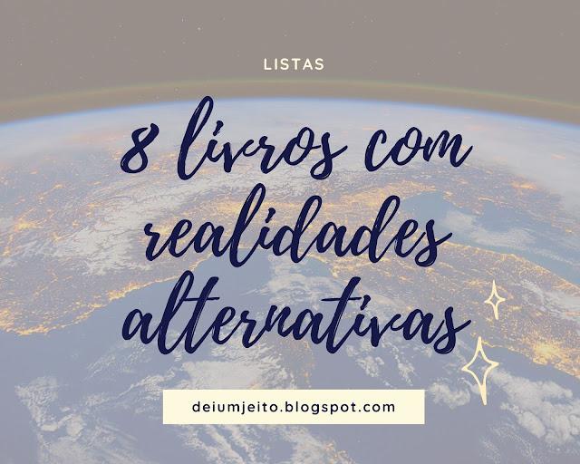 8 Livros com Realidades Alternativas