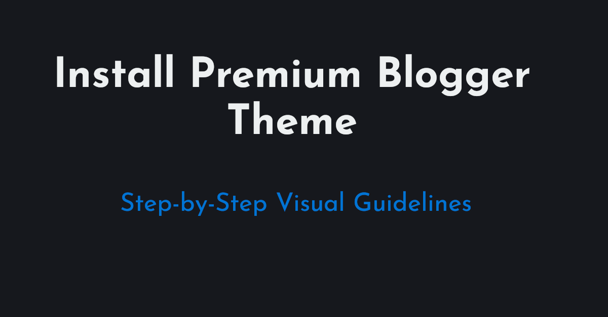 How to Install Premium Blogger Theme