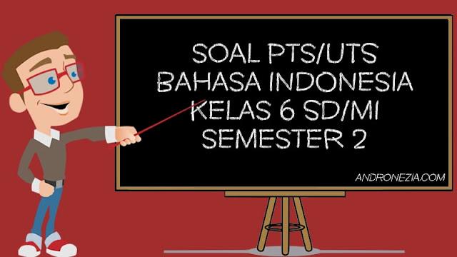 Soal PTS/UTS Bahasa Indonesia Kelas 6 SD/MI Semester 2 Tahun 2021