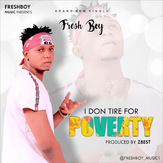 Fresh Boy – I Don Tire For Poverty