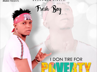 DOWNLOAD MP3:  Fresh Boy – I Don Tire For Poverty