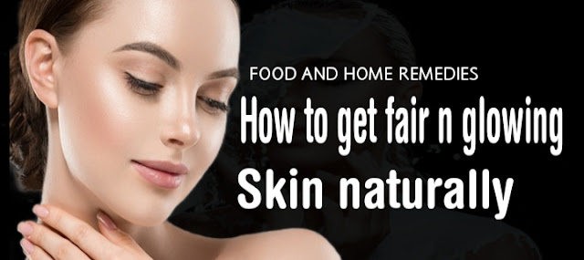 How to get fair n glowing skin naturally