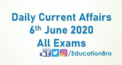Daily Current Affairs 6th June 2020 For All Government Examinations