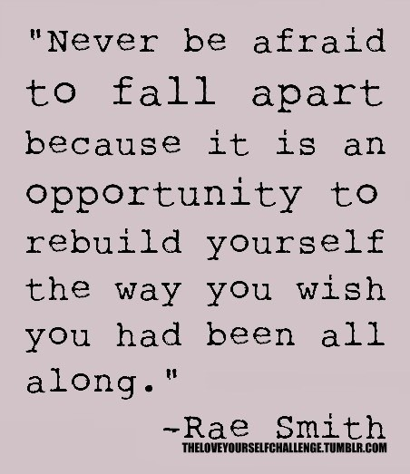 Quotes About A Relationship Falling Apart: Never Be Afraid To Fall Apart Because It Is An Opportunity
