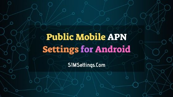 Public Mobile APN Settings Android | 4G LTE APN in Canada 2020