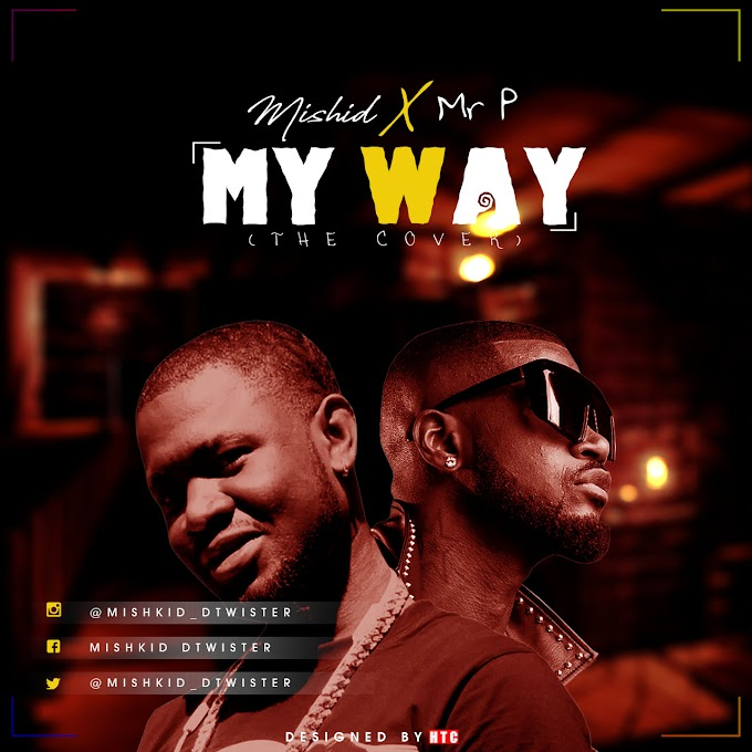 VIDEO: Mishkid Dtwister - My Way (Cover) Mr P