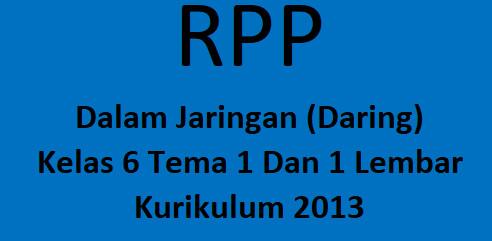 RPP Daring 1 Lembar K13 Kelas 6 Tema 1 Terbaru