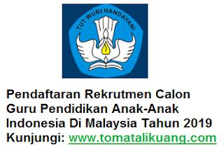 Pendaftaran Rekrutmen Calon Guru Pendidikan Anak-Anak Indonesia Di Malaysia Tahun 2019, lowongan kerja loker 2019, tomatalikuang.com