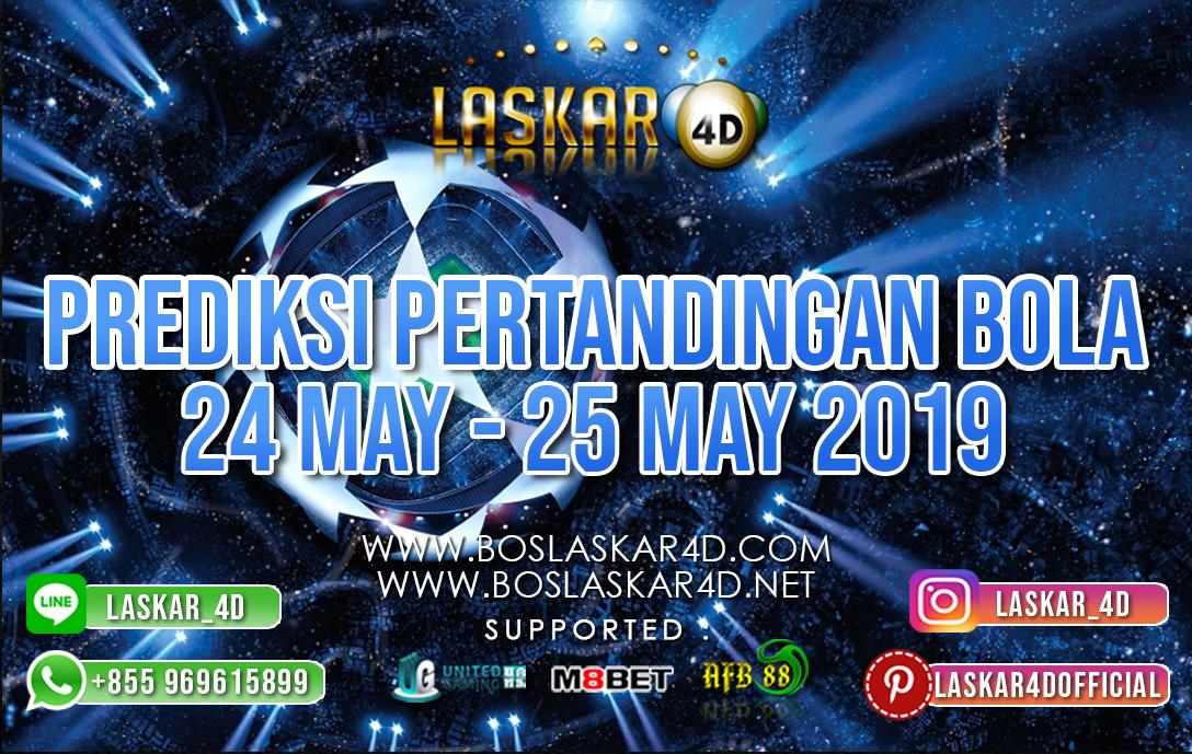PREDIKSI PERTANDINGAN BOLA TANGGAL 24 – 25 MEI 2019