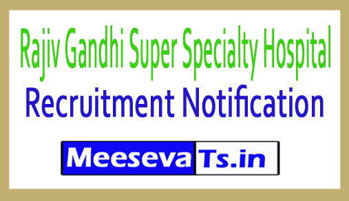 Rajiv Gandhi Super Specialty Hospital RGSSH Recruitment