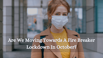 Are We Going Towards A Fire Breaker October Lockdown?