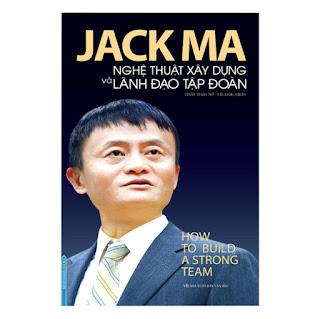 Jack Ma - Nghệ Thuật Xây Dựng Và Lãnh Đạo Tập Đoàn (How To Build A Strong Team) ebook PDF-EPUB-AWZ3-PRC-MOBI