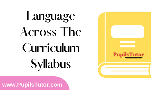 Language Across The Curriculum Syllabus, Course Content, Unit Wise Topics And Suggested Books For B.Ed 1st And 2nd Year And All The 4 Semesters In English Free Download PDF