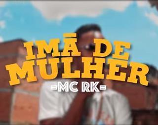 Música Imã de Mulher - MC RK (2020<)
