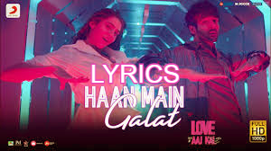 हाँ मैं गलत Haan Main Galat lyrics in Hindi/English– Love Aaj Kal